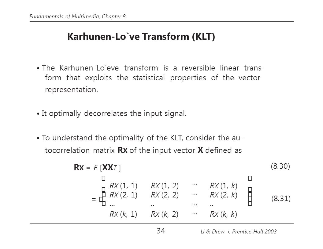 • The Karhunen-Lo`eve transform is a reversible linear trans-