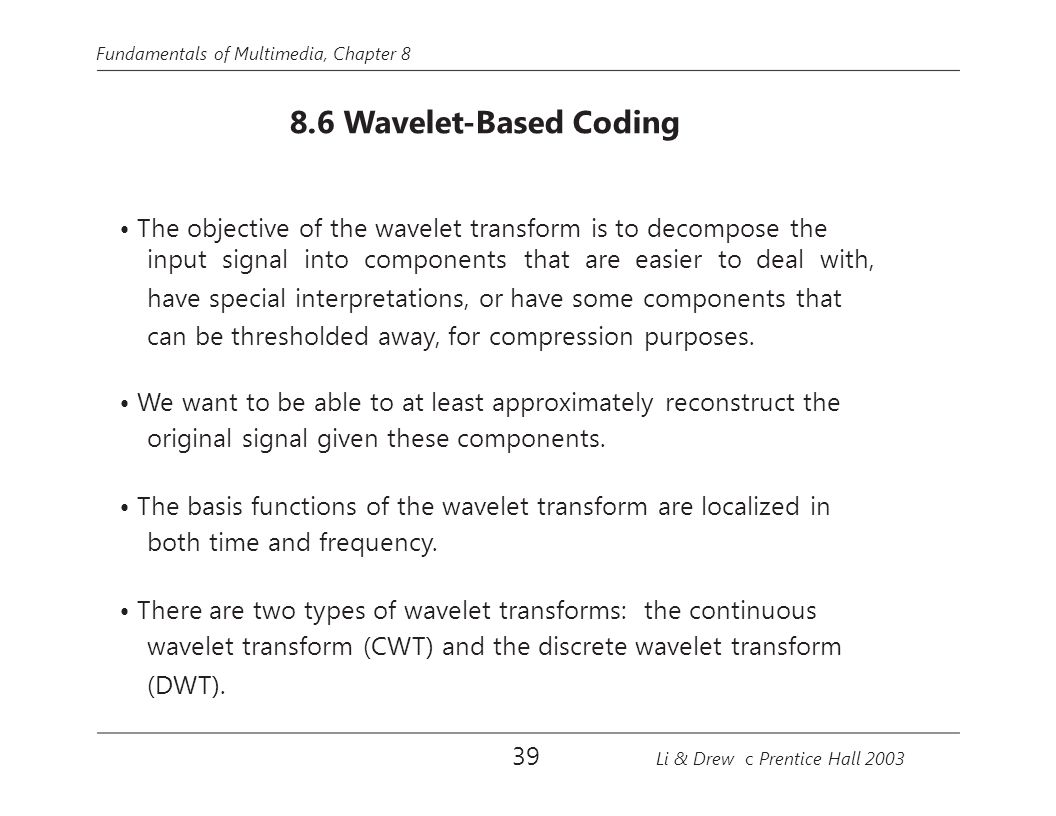 • The objective of the wavelet transform is to decompose the