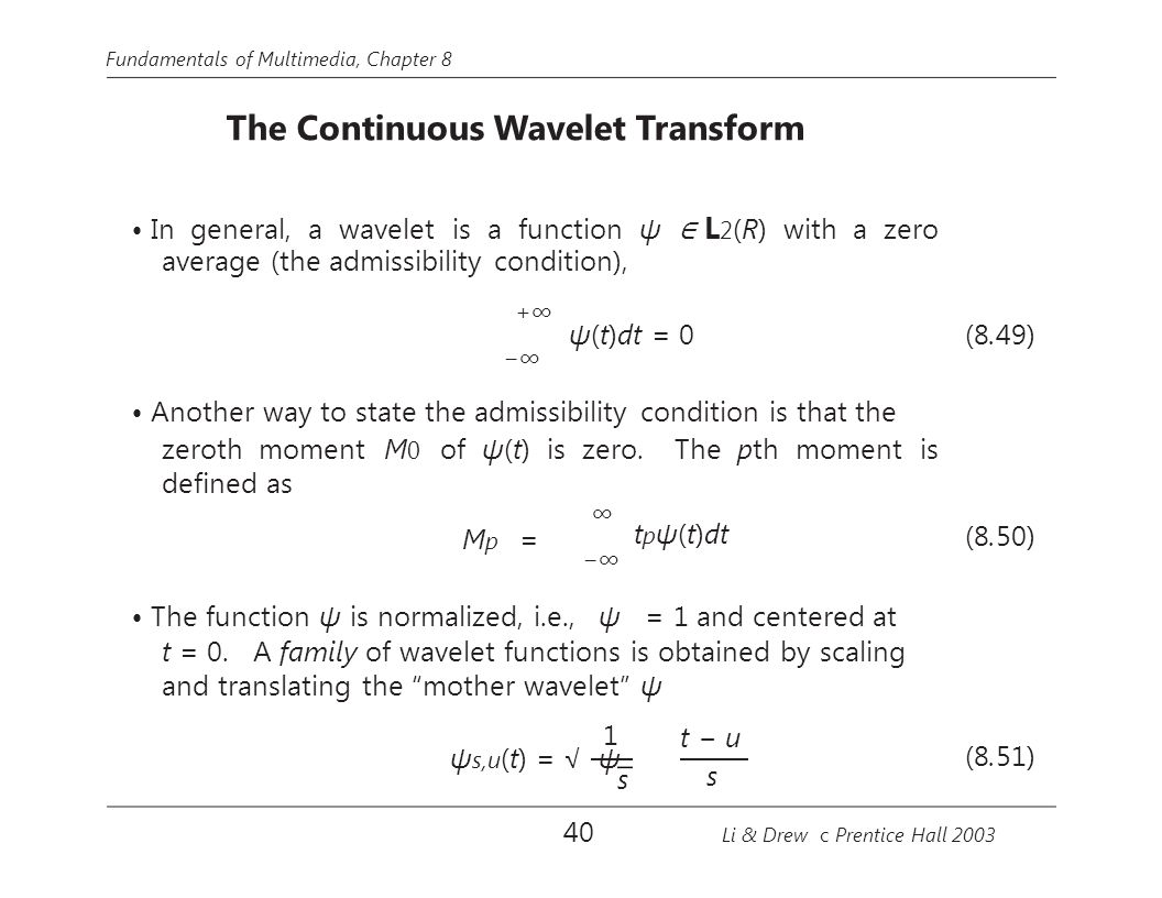• In general, a wavelet is a function ψ ∈ L2(R) with a zero