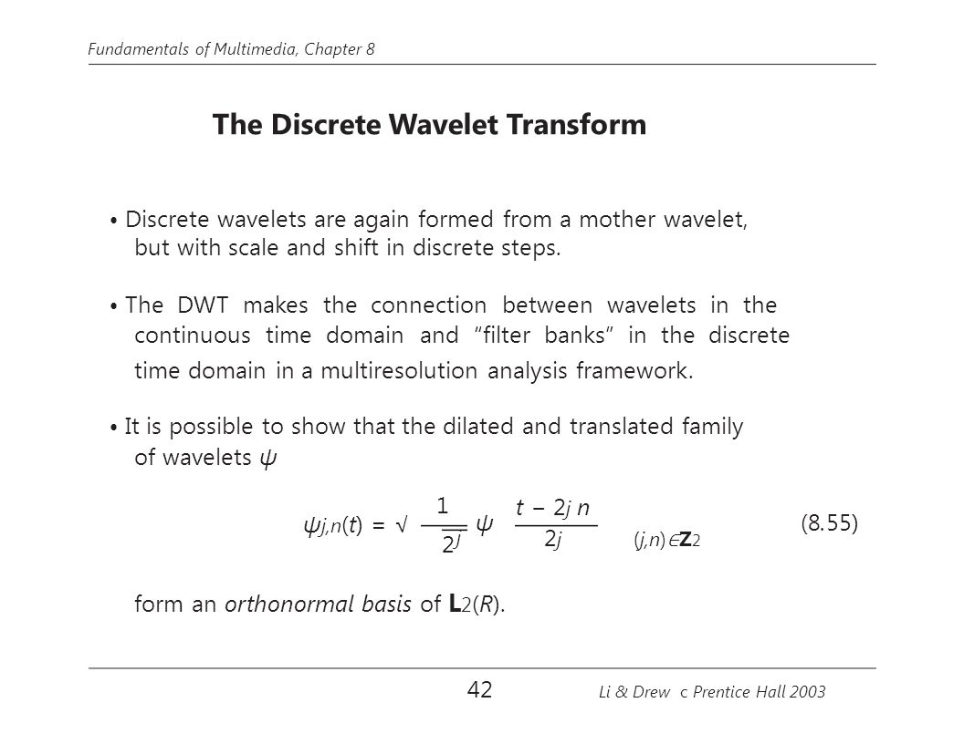 • Discrete wavelets are again formed from a mother wavelet,