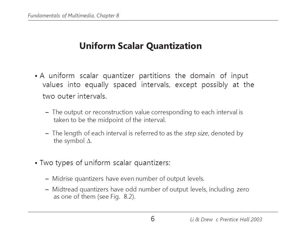• A uniform scalar quantizer partitions the domain of input