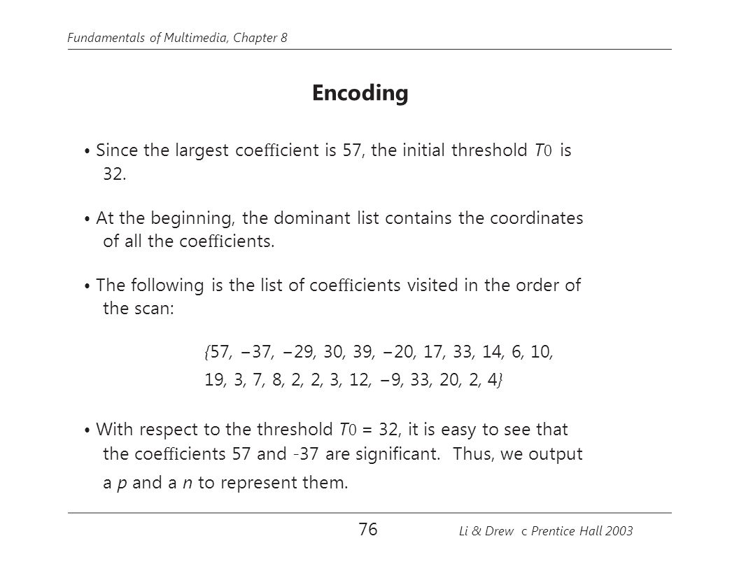 • Since the largest coefficient is 57, the initial threshold T0 is