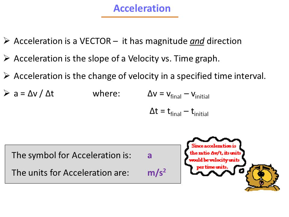 Acceleration Acceleration is a VECTOR – it has magnitude and direction