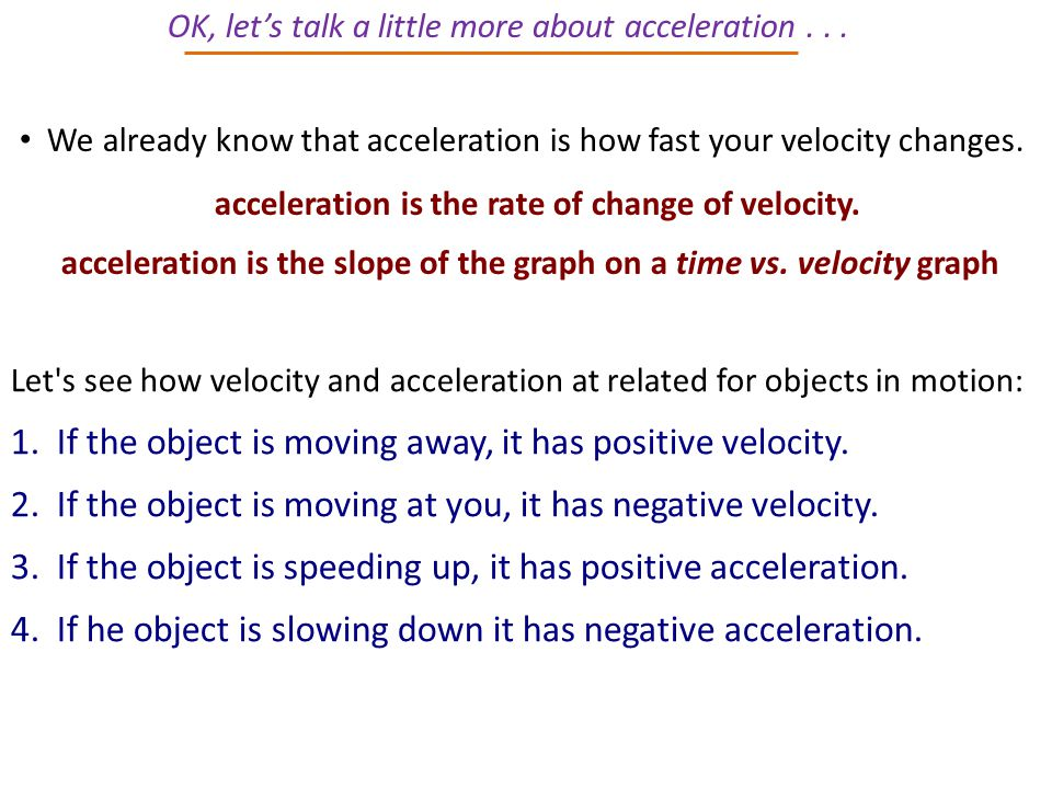 acceleration is the slope of the graph on a time vs. velocity graph