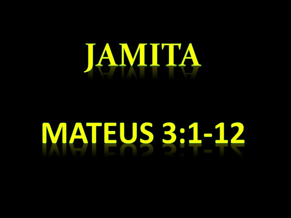 JAMITA MATEUS 3:1-12