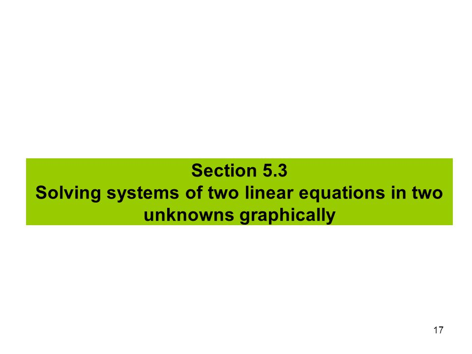 Section 5.3 Solving systems of two linear equations in two unknowns graphically
