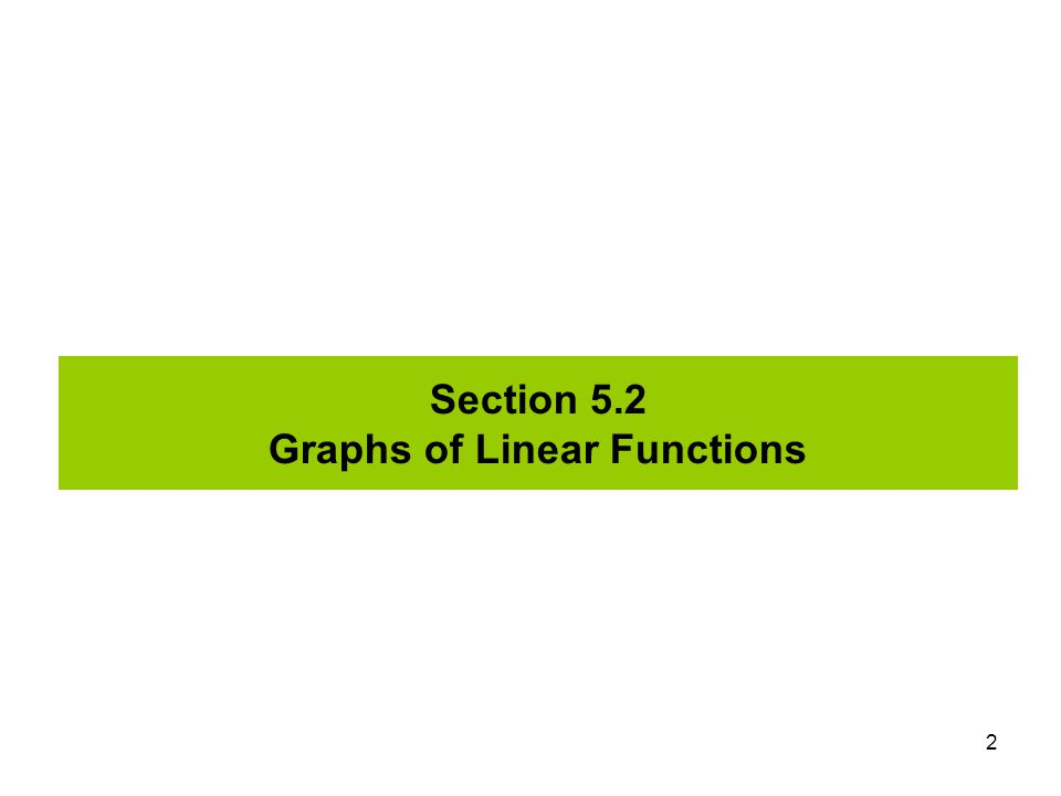 Section 5.2 Graphs of Linear Functions