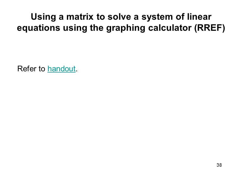 MAT 105 FALL 2008 Using a matrix to solve a system of linear equations using the graphing calculator (RREF)