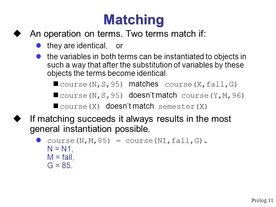 Matching An operation on terms. Two terms match if: