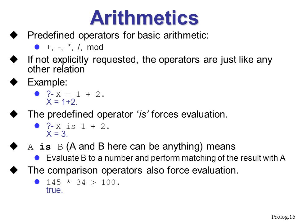 Arithmetics Predefined operators for basic arithmetic: