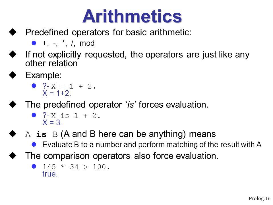 Arithmetics Predefined operators for basic arithmetic: