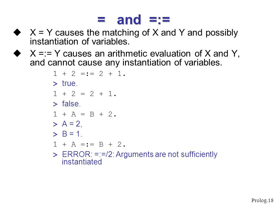 = and =:= X = Y causes the matching of X and Y and possibly instantiation of variables.