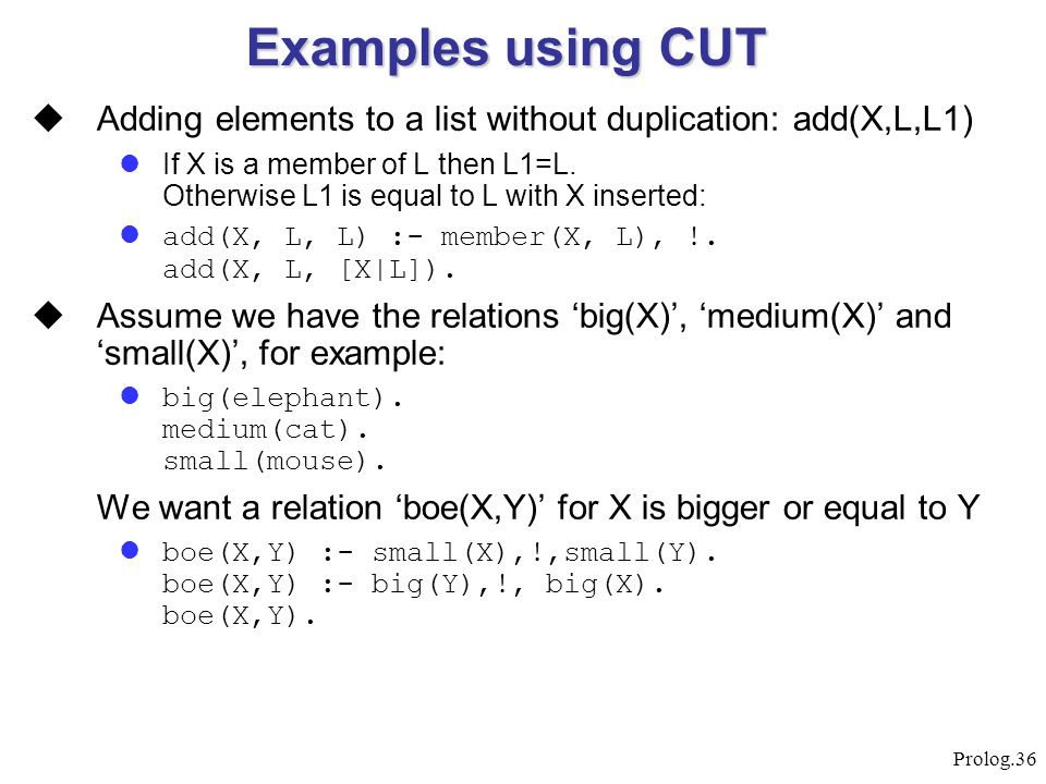 Examples using CUT Adding elements to a list without duplication: add(X,L,L1)