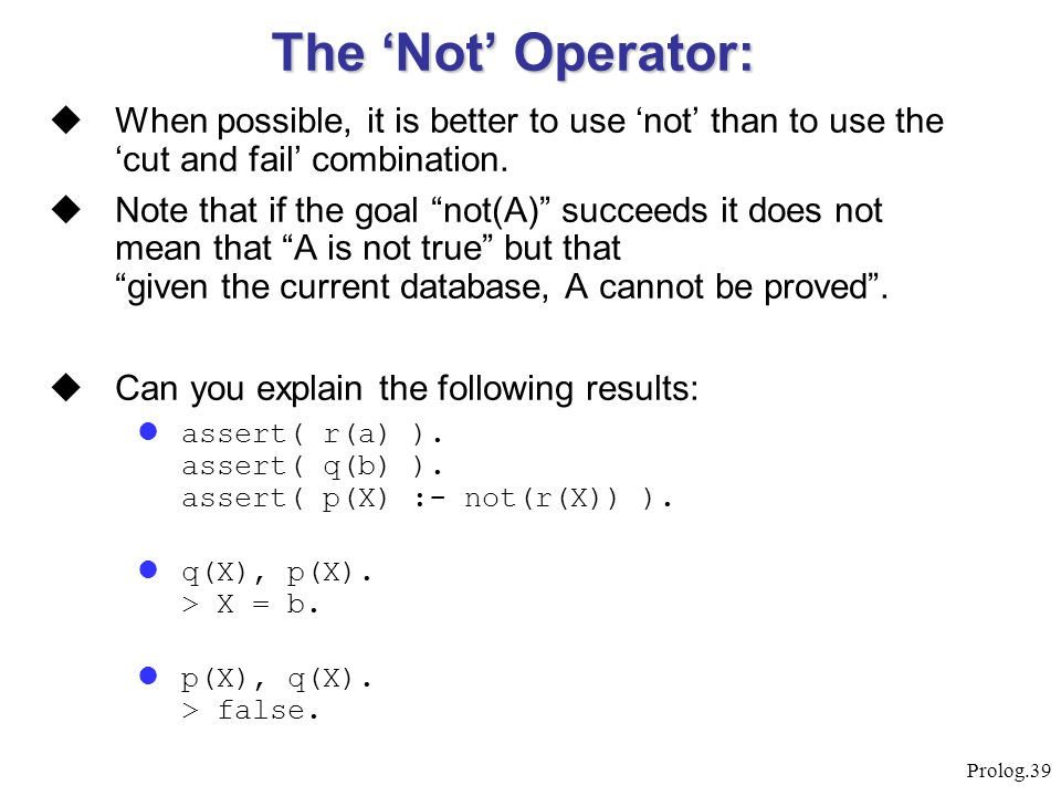 The 'Not' Operator: When possible, it is better to use 'not' than to use the 'cut and fail' combination.