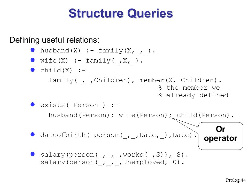 Structure Queries Defining useful relations: Or operator
