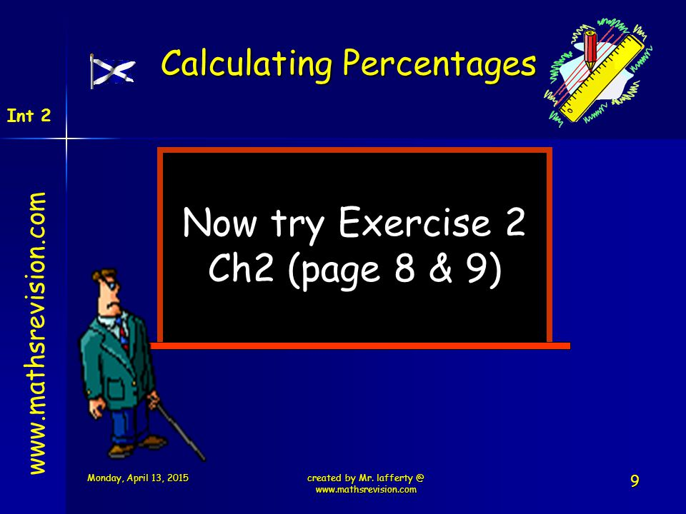 Now try Exercise 2 Ch2 (page 8 & 9) Calculating Percentages