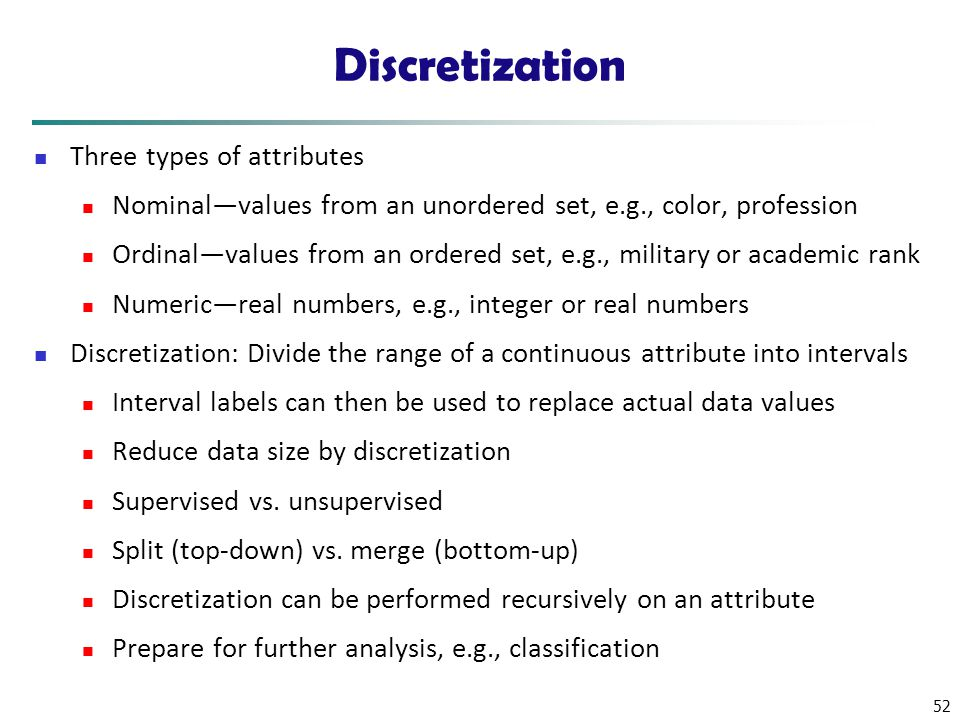 Discretization Three types of attributes