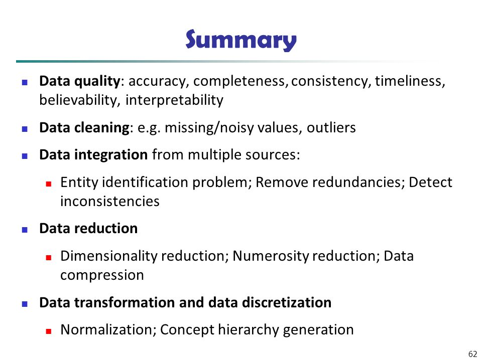 Summary Data quality: accuracy, completeness, consistency, timeliness, believability, interpretability.