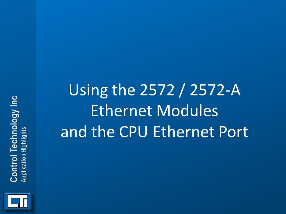 Using the 2572 / 2572-A Ethernet Modules and the CPU Ethernet Port