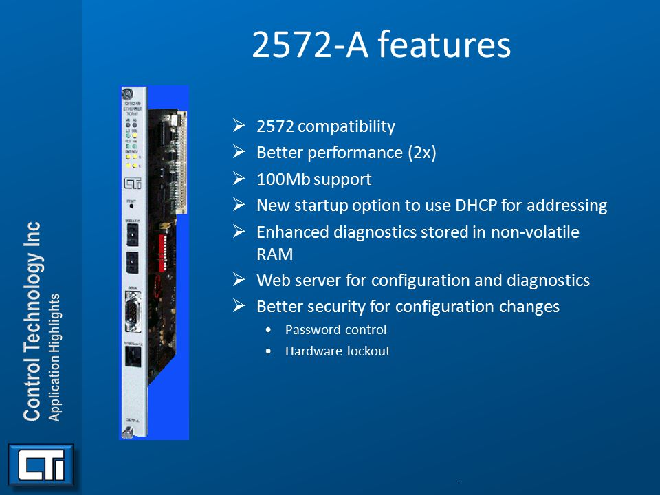 2572-A features 2572 compatibility Better performance (2x)