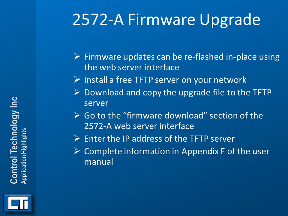 2572-A Firmware Upgrade Firmware updates can be re-flashed in-place using the web server interface.