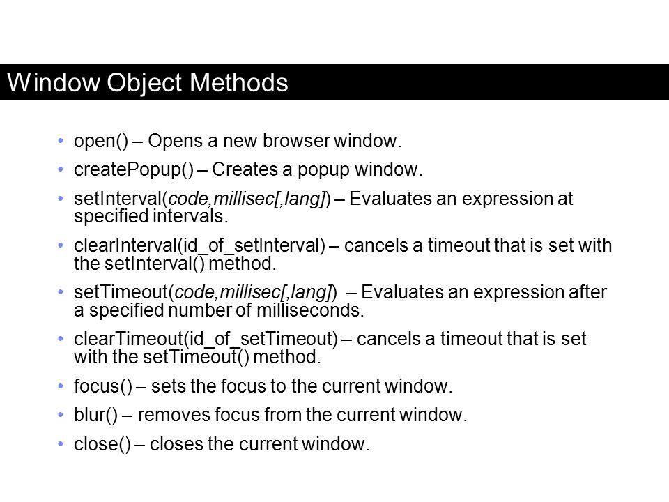 Window Object Methods open() – Opens a new browser window.