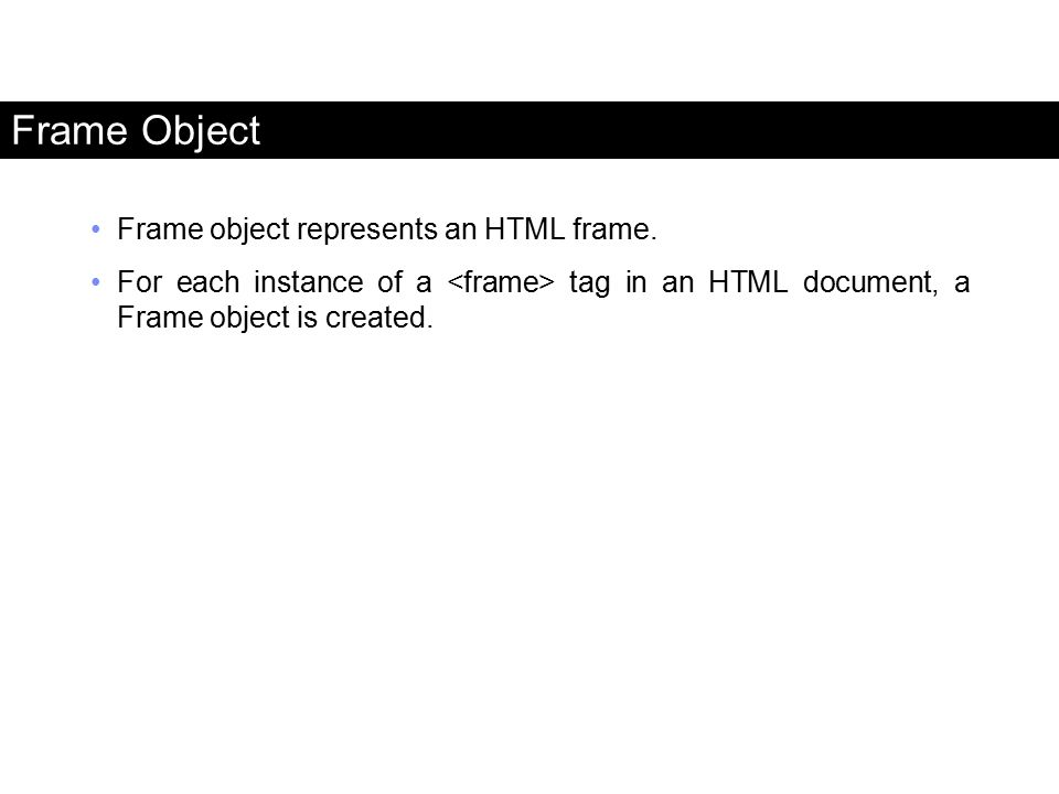 Frame Object Frame object represents an HTML frame.