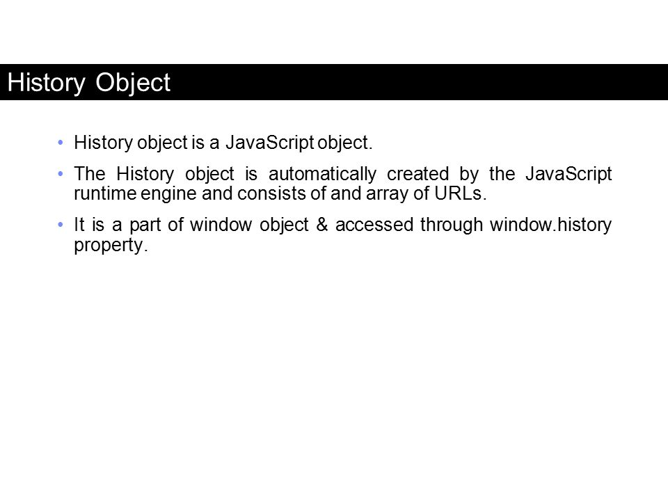 History Object History object is a JavaScript object.
