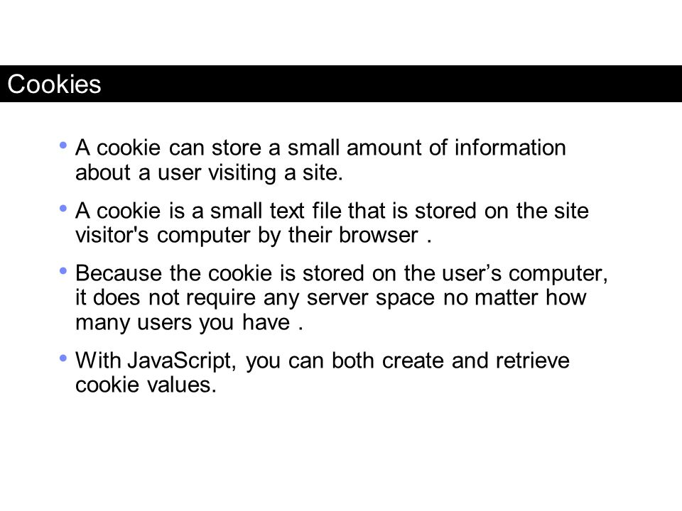 Cookies A cookie can store a small amount of information about a user visiting a site.