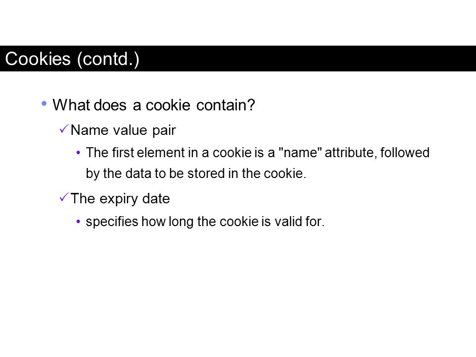 Cookies (contd.) What does a cookie contain Name value pair