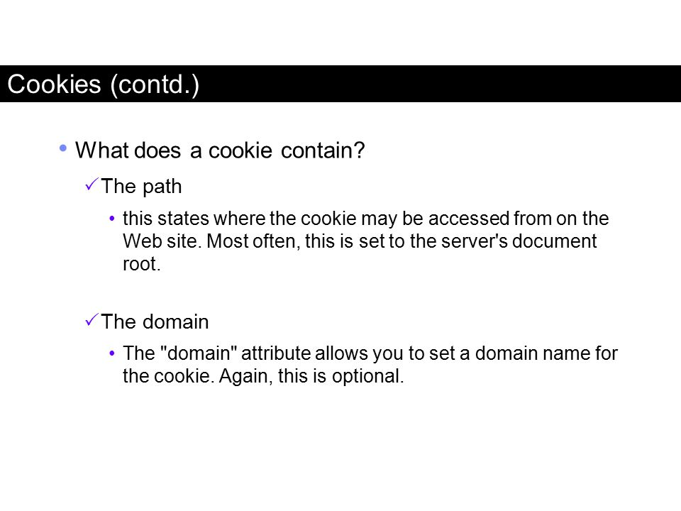 Cookies (contd.) What does a cookie contain The path The domain