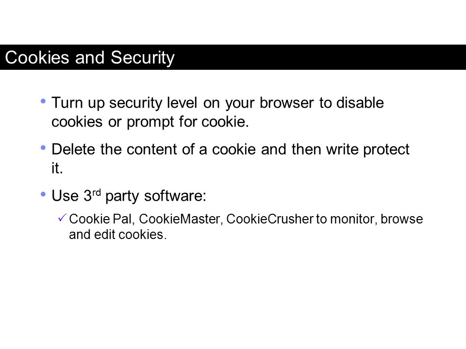 Cookies and Security Turn up security level on your browser to disable cookies or prompt for cookie.