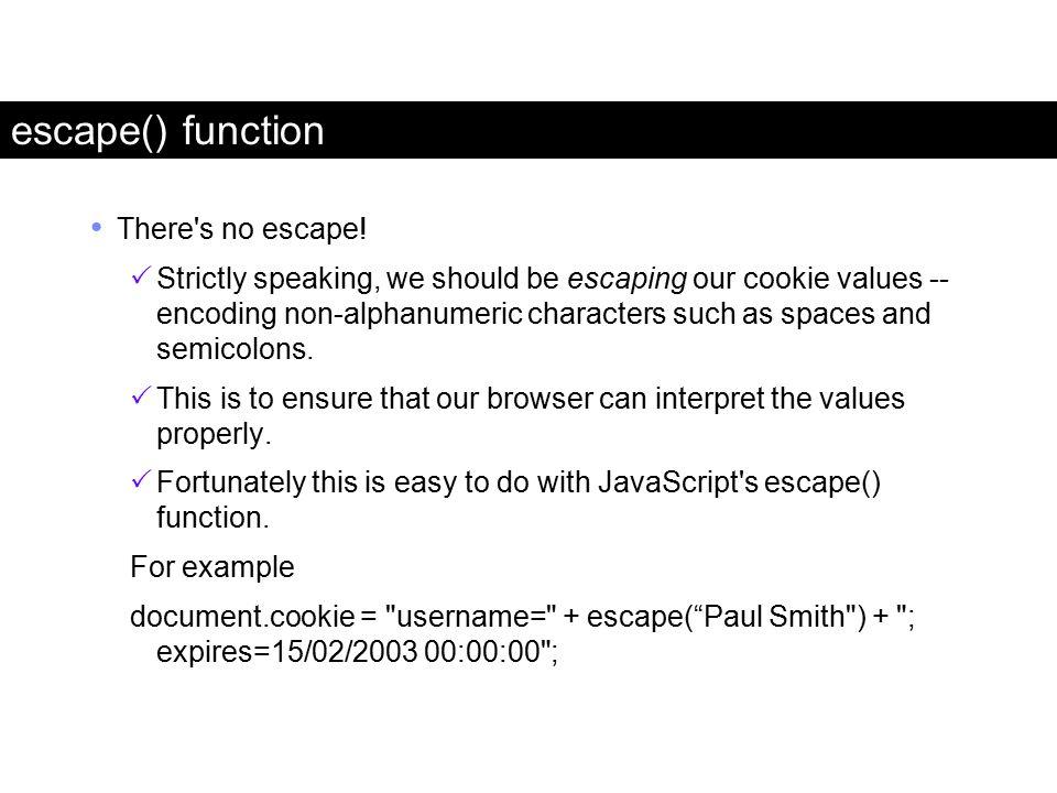 escape() function There s no escape!