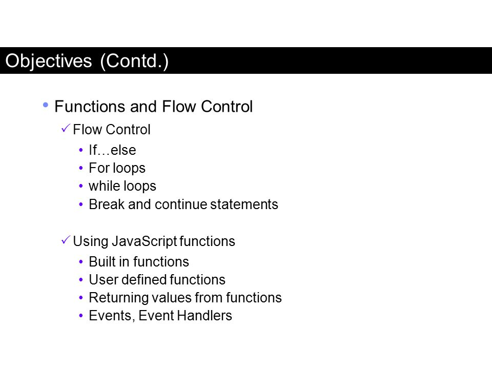 Objectives (Contd.) Functions and Flow Control Flow Control If…else