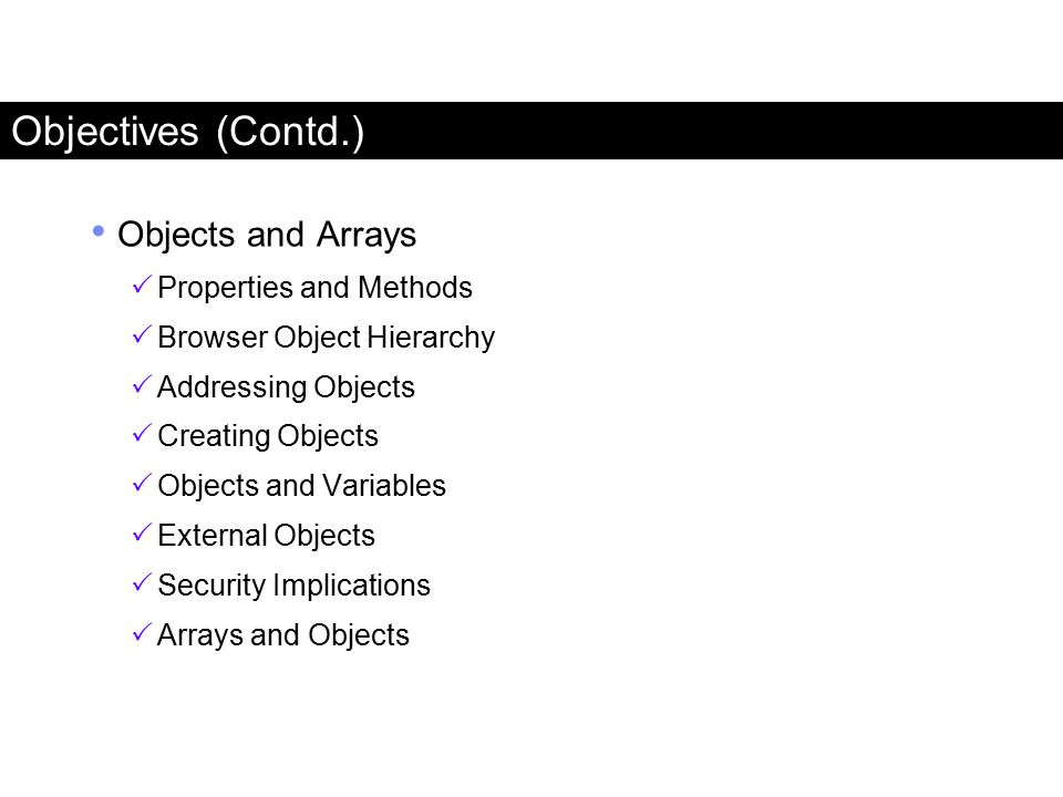 Objectives (Contd.) Objects and Arrays Properties and Methods