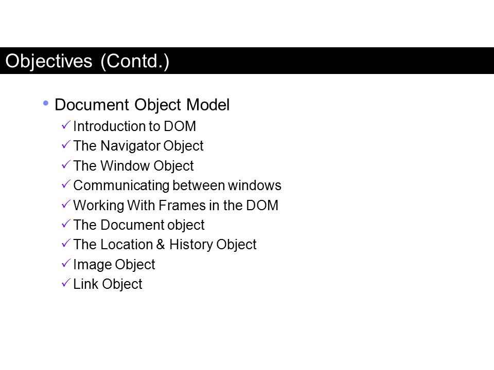 Objectives (Contd.) Document Object Model Introduction to DOM