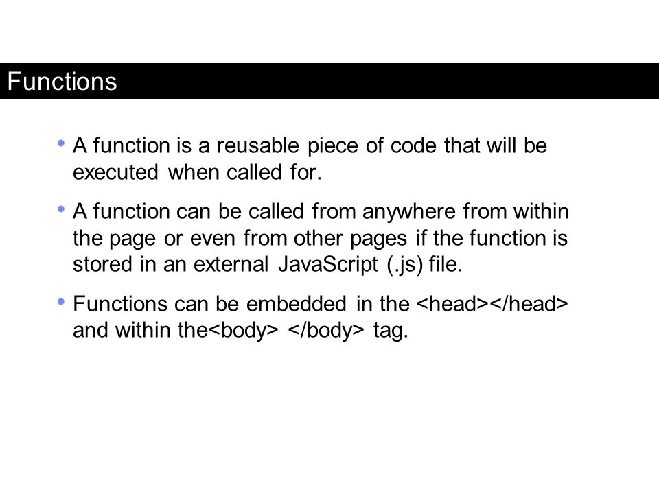 Functions A function is a reusable piece of code that will be executed when called for.
