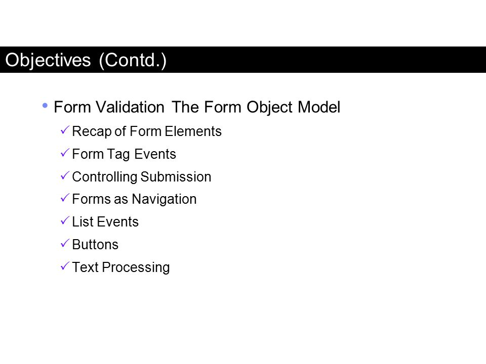 Objectives (Contd.) Form Validation The Form Object Model