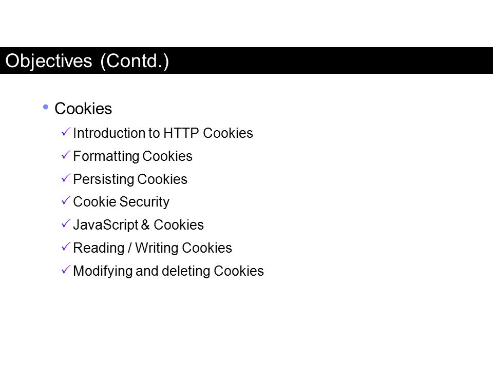 Objectives (Contd.) Cookies Introduction to HTTP Cookies