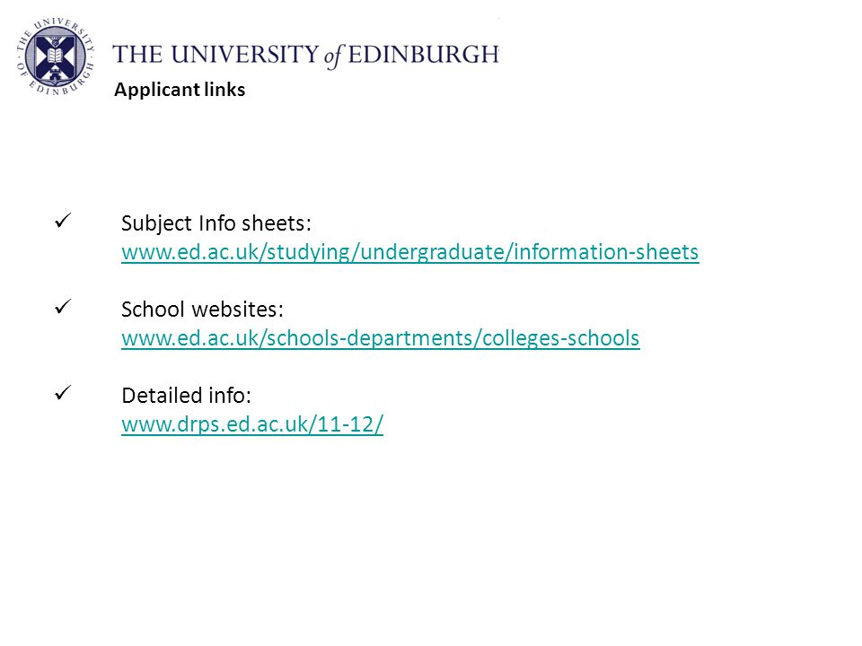 Applicant links Subject Info sheets: www.ed.ac.uk/studying/undergraduate/information-sheets. School websites: