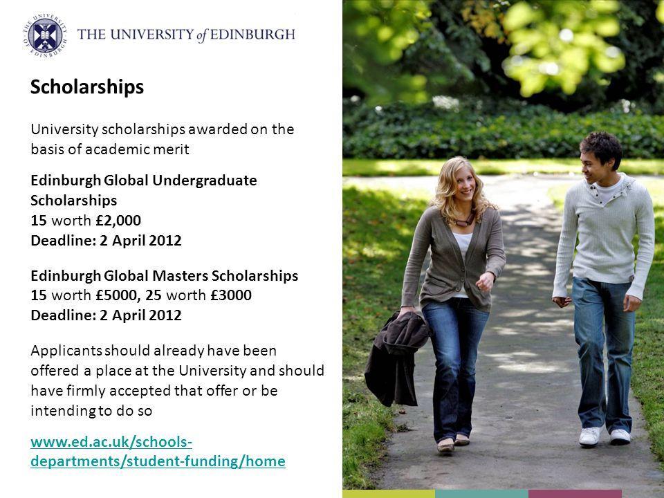 Scholarships University scholarships awarded on the basis of academic merit. Edinburgh Global Undergraduate Scholarships.