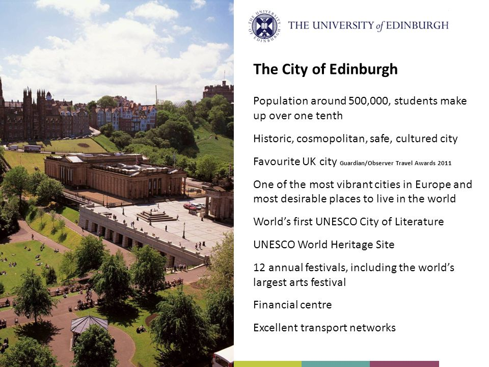 The City of Edinburgh Population around 500,000, students make up over one tenth. Historic, cosmopolitan, safe, cultured city.