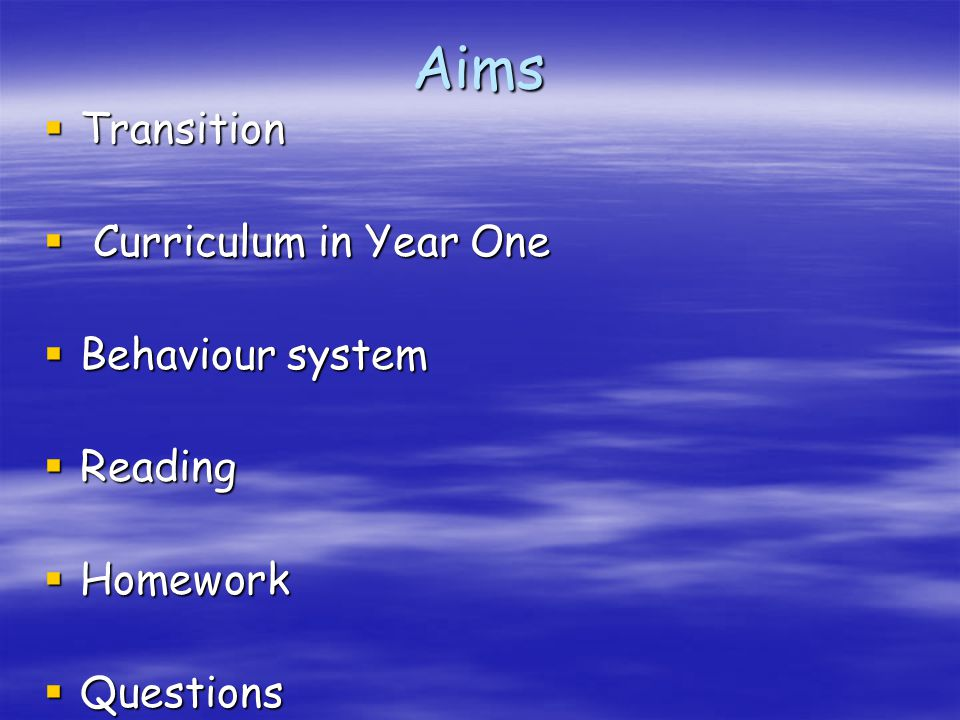 Aims Transition Curriculum in Year One Behaviour system Reading