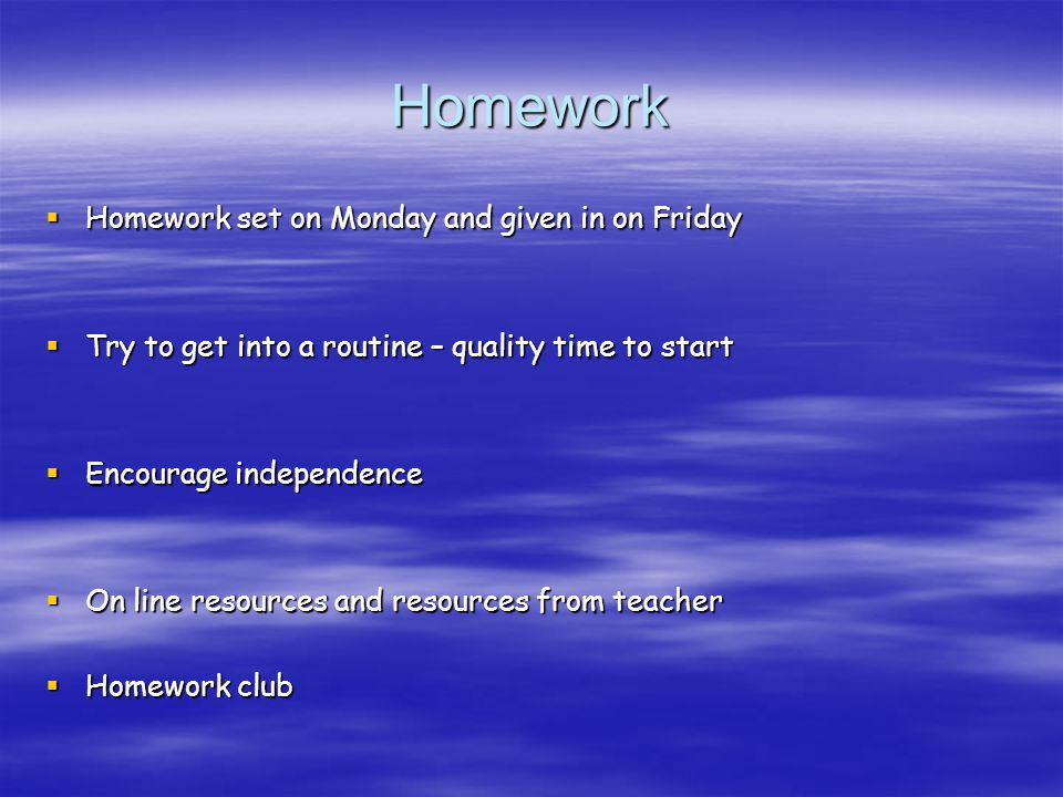 Homework Homework set on Monday and given in on Friday