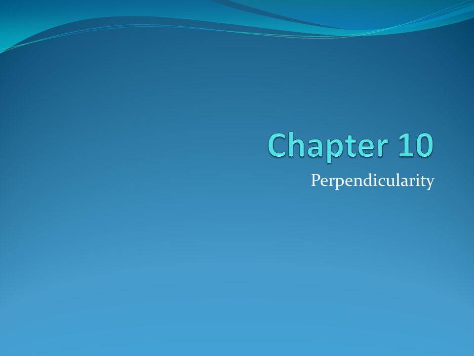 Chapter 10 Perpendicularity