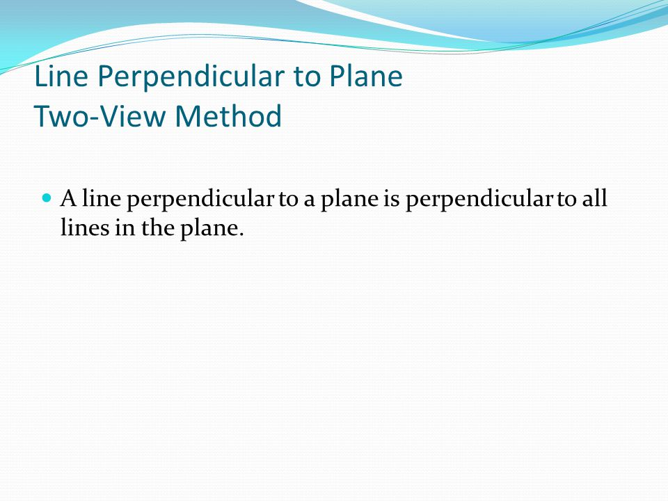 Line Perpendicular to Plane Two-View Method