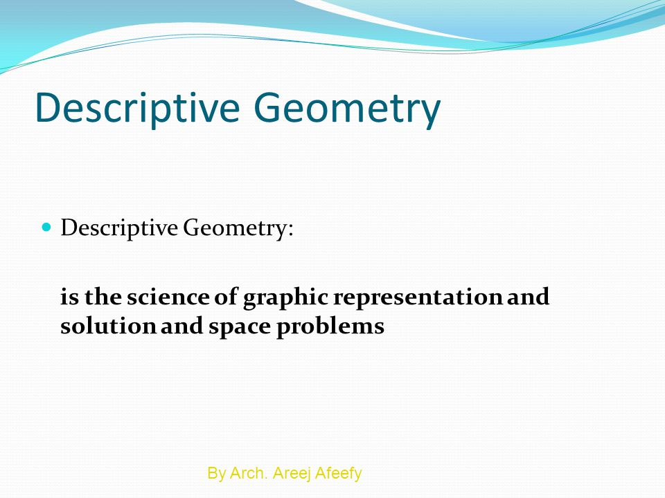 Descriptive Geometry Descriptive Geometry: