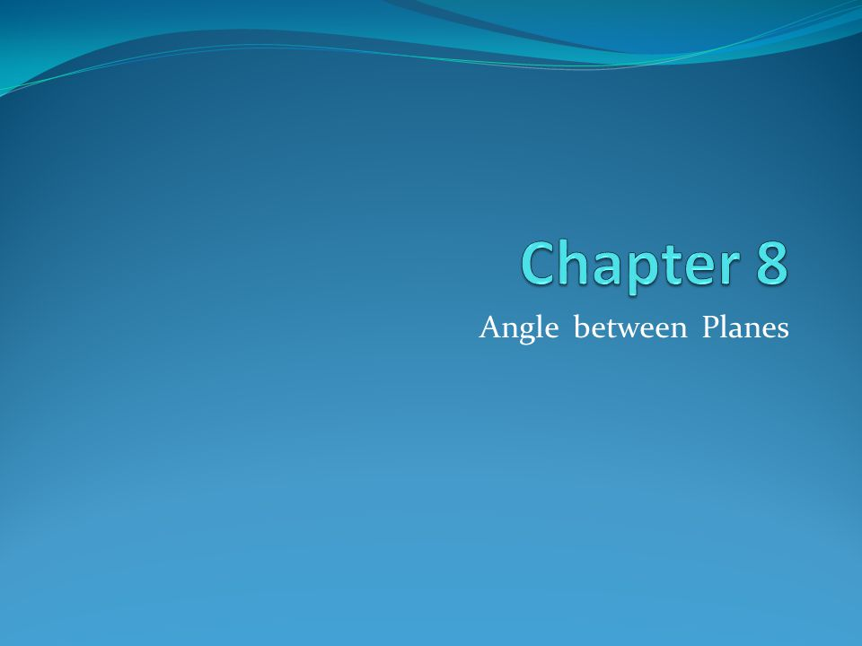 Chapter 8 Angle between Planes