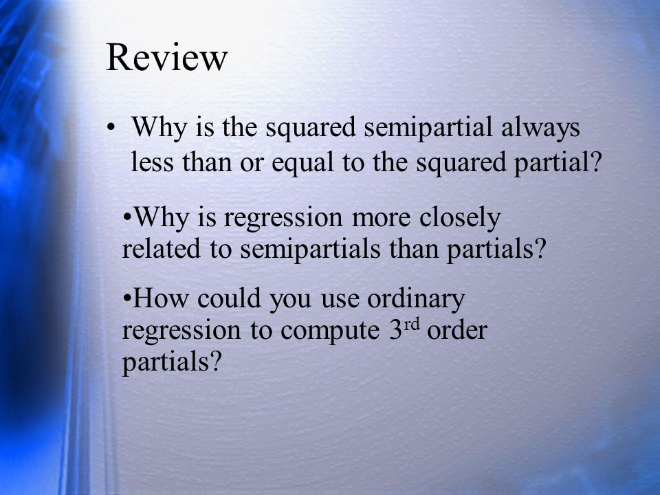 Review Why is the squared semipartial always less than or equal to the squared partial