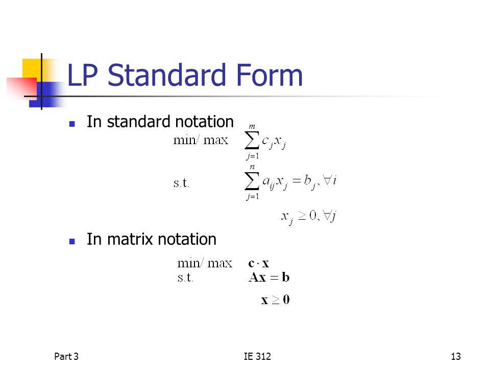 LP Standard Form In standard notation In matrix notation Part 3 IE 312